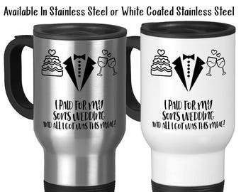 Travel Mug, I Paid For My Sons Wedding And All I Got Was This Mug, Mother Of Groom, Father Of Groom, Tuxedo, Stainless Steel 14 oz Gift Idea