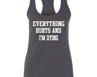 ON SALE Everything Hurts And I'm Dying.... ( Workout Tank) (Racerback Tank) Running Tank,Women's Tank,Gym Tank,Lifting Tank