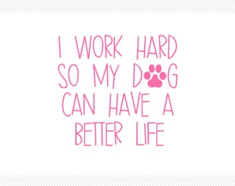I Work Hard So My Dog Can Have A Better Life II Decal | Dog Mom Decal | Dog  Decal | Pet Decal |
