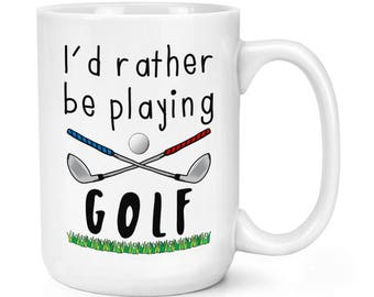 I'd Rather Be Playing Golf 15oz Mighty Mug Cup
