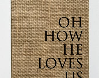 UNFRAMED Oh How He Loves Us / Burlap Sign 5x7 8x10 / Rustic Country Vintage Shabby Christian Biblical Love Home Sign House Decor Sogn