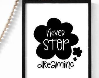 Never stop dreaming / nursery / black and white / 4x6,  5x7, 8x10 / printable / poster / typography