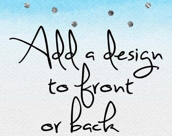 SALE Add design to front or back