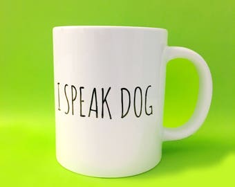 I Speak Dog Coffee Mug, Tea Mug, Hot Chocolate Mug