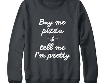 Buy Me Pizza Shirt Pretty Shirt Trendy Shirt Slogan Sweatshirt Funny Graphic Sweatshirt Oversized Jumper Sweatshirt Women Sweatshirt Men