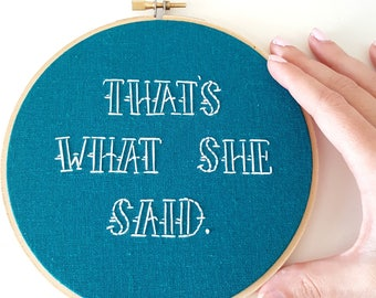That's What She Said>Funny Embroidery Hoop Art>Framed Quotes>The Office tv show>Quote Art>Hand Embroidery>Housewarming Gift