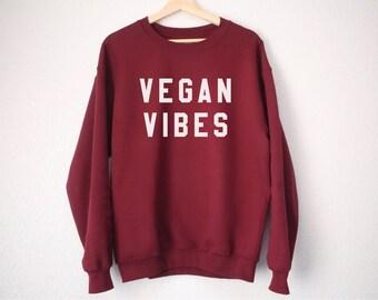 Vegan Vibes Sweatshirt - Vegan Sweatshirt - Vegan Sweater - Gift for Vegans - Vegan Gift - Vegan Vibes - Vegan Shirt
