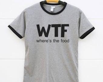 WTF Shirts Where's The Food Shirts. Sayings Tshirts Hipster Funny Shirts Fashion Ladies Tshirts Ringer Shirts Women Tshirts Gifts Men Shirts