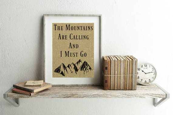 The Mountains Are Calling And I Must Go Burlap Print The
