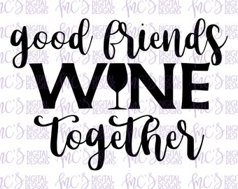 DIGITAL DOWNLOAD; Good Friends Wine Together, SVG Mom Design, Vector, Instant Download Cutting File, Mom Life, Wine Svg, Wine Life