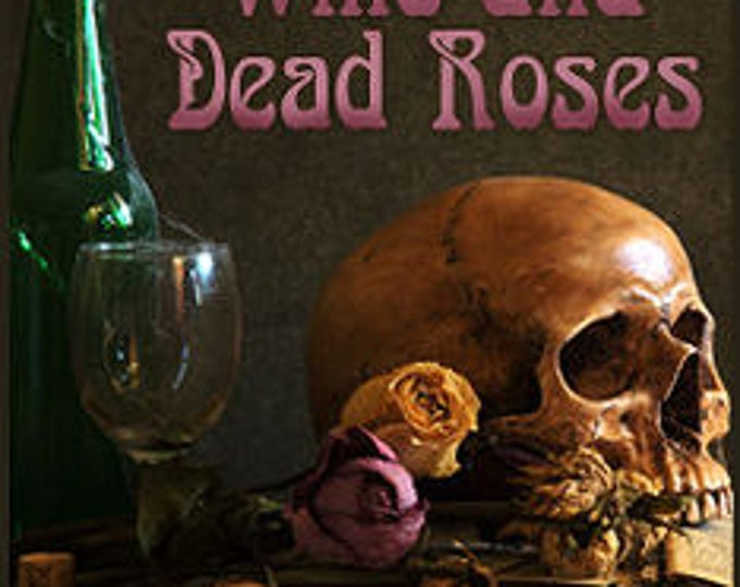 Wine and Dead Roses 2015 - Handcrafted Fragrance for Women - Goth Valentine - Love Potion Magickal Perfumerie