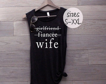 Girlfriend Fiancee Wife tank, married shirt, bride to be, bachelorette gift, wifey, gift for her, married life, muscle tank, wife gift