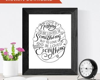 Printable Wall Art, Hand-Lettering, Home Decor, Wedding Gift // To Love is Nothing To Be Loved is Something To Love & Be Loved is Everything