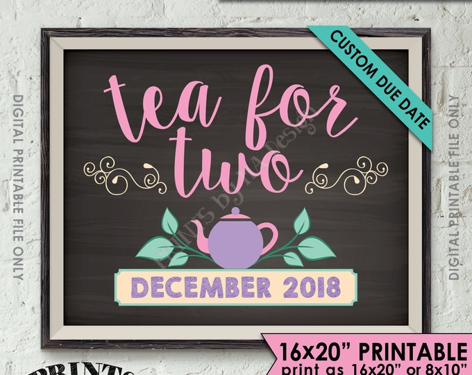 """Tea for Two Pregnancy Announcement, Tea Party Sign, Baby Number 2, Tea for 2, Custom Due Date, 8x10/16x20"""" Chalkboard Style PRINTABLE FILE"""