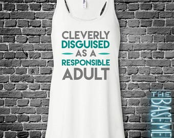 funny cleverly disguised responsible adult bella flowy tank top