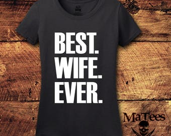 Best Wife Ever, Best Wife, Best Wife Shirt, Wifey Shirt, Wife Birthday Gift, Wife, Wife Shirt, Wife Gift, Wife Wedding Gift, T-Shirt, Shirt
