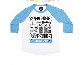 Some Bunny is going to be a Big Brother - Easter Announcement Shirts - Big Brother Announcement Shirts - Happy Easter Shirts - Boys' Shirts