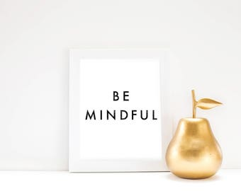 Be Mindful Poster - Motivational Quote Print Inspirational Saying Typographic Minimalist Digital Download Black & White Design Text Word Art