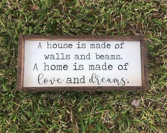 A house is made of walls and beams. A home is made of Love and dreams. Farmhouse Sign - Farmhouse Decor