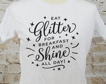 Crafty shirt/ Crafting t-shirt/ Eat Glitter for Breakfast and Shine All Day/ Glitter shirt/ Ladies Craft shirt/ Ladies Inspiration Shirt