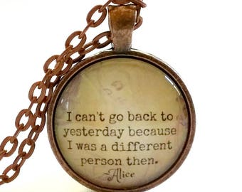 Alice in Wonderland Quote Necklace | Glass Necklace | Pendant | I Can't Go Back To Yesterday