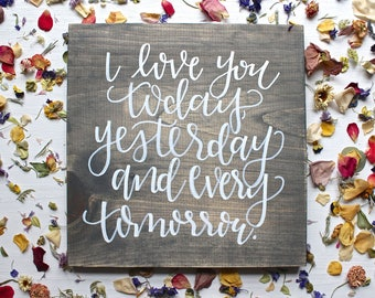 I Love You Today Yesterday and Every Tomorrow, Wood Sign, Wedding Sign, Bridal Shower Gift, Custom Wood Sign, Modern Farmhouse Style, Rustic