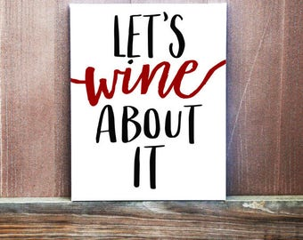 Let's Wine About It Sign - Hand Painted Canvas - Canvas Quote Art - Wine Quote - Wine Sign - Wine Gift - Home Decor- Kitchen