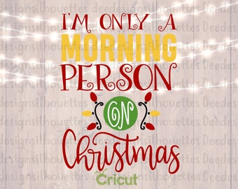 I'm only a morning person on Christmas SVG PNG cut file CRICUT only