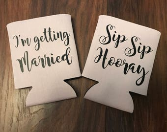I'm Getting Married / Sip Sip Hooray Can Coolers - Bridesmaid / Bachelorette (multiple colors available)