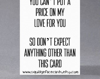 Anniversary, birthday, valentine, anti valentine card - You can't put a price on my love... So don't expect anything other than this card