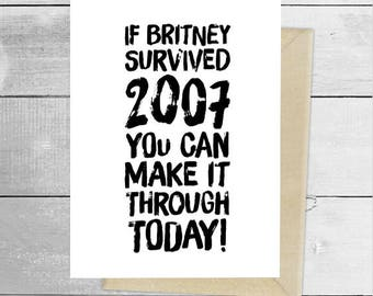 If Britney survived 2007, you can make it through today, Britney Spears meme greeting card