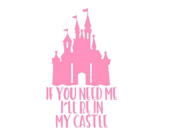 If You Need Me I'll Be in My Castle Home Disney World Cinderella Disney Castle Matching Family Vacation Disney Iron On Vinyl Decal 4 T Shirt