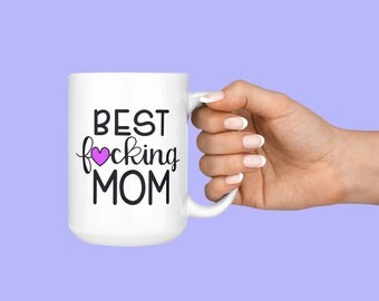 Gifts For Mom, Mothers Day, Mother's Day Mom Mug, Mom Birthday Gift, Mom Gifts, Mom From Daughter, Mom Coffee Mug, Best F*cking Mom