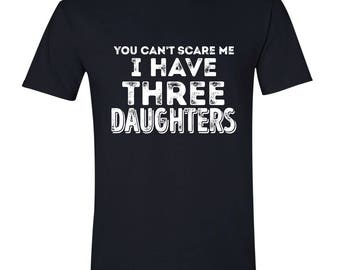 You Can't Scare, Me I have, Three Daughters, Dad Shirt, Best Dad, Gifts for Dad, Shirt for Dad, Mens, BLACK.