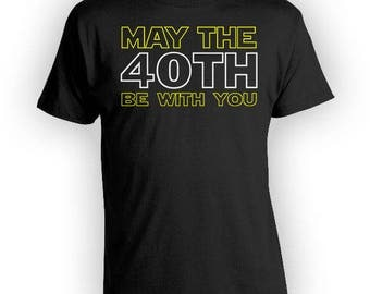 40th Birthday T Shirt Geek Gifts Bday Present Custom TShirt 40 Years Old Customized May The 40th Be With You Mens Ladies Tee - BG342