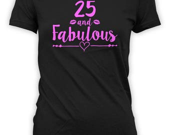25th Birthday Shirt Custom Birthday Gift For Her B Day T Shirt Personalized Bday TShirt Birthday Outfit 25 And Fabulous Ladies Tee - BG530