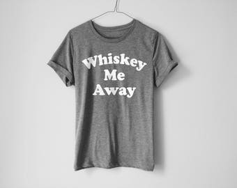 Whiskey Me Away Shirt - Whiskey Shirt - Country Music Shirt - Drinking Shirt - Funny Party Shirt - Husband Gift - Country Music Gifts