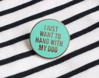 Dog enamel pin / Dog pins / Hang with my dog / Dog lover gift / Dog lover pin / Quote pins / Gift for dog lover / Dog lapel pin / Dog lover