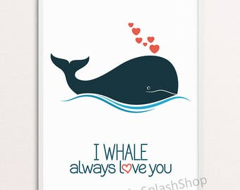 I Whale will always love you pun print Nautical nursery wall decor Ocean Sea animal Baby Kids room art printable Inspirational Quote poster