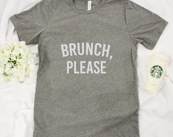 Brunch Please Graphic Tee...Sassy T-Shirt..Love Breakfast..Sunday Morning Brunch..Funny Graphic Tee..Blogger Life