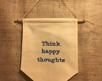 Think Happy Thoughts - Embroidered Wall Hanging - Custom Colours