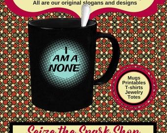 I Am a NONE Mug - BLACKmug - My religious affiliation is NONE, agnostic, athiest, spiritual but not religious, unaffiliated, mug for a None