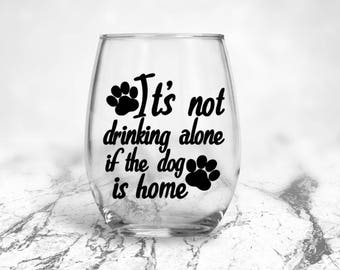Its Not Drinking | Alone if Dog is Home | Funny Dog Wine | Dog Lover Gift | Dog Owner Gift | Dog Wine Glass | Dog Mom | Gift for Dog Mom  |