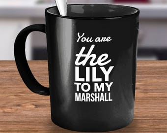HIMYM coffee mug - You are the Lily to my Marshall - how I met your mother - Black mug
