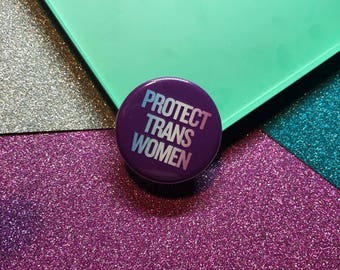 Protect Trans Women Button Badge Trans Badge Trans Pin Queer FTM MTF Trans Symbol Badge Transgender