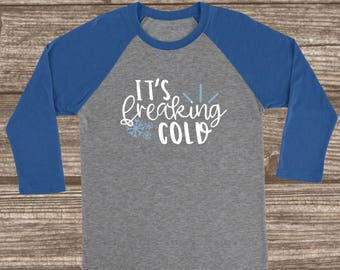 It's Freaking Cold 3/4 Sleeve T-shirt - Winter Raglans - Cute Winter T-Shirt - Custom Winter Shirts - Christmas Shirts