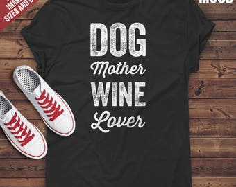 Dog Mother Wine Lover T-Shirt - Funny tee-shirt for wine lover, dog mother, dog lover, dog owner and wine tasting lover