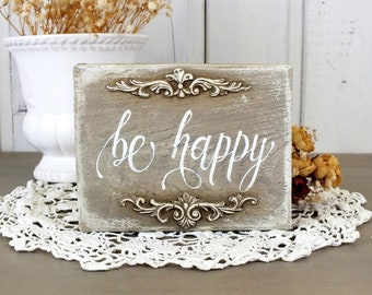 Be happy sign Small wooden signs Be happy quotes Inspirational saying Motivational quote Old farmhouse shelf sitter French country Happy art