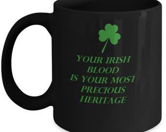 Irish pride. Irish vibes. St. Patrick's Day gift. Your Irish blood is your most precious heritage mugs. Proud to be Irish. Irish ancestors .