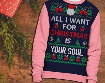 All I Want for Christmas is Your Soul Funny Ugly Christmas Sweater | Ugly Christmas Sweaters | Holiday Gifts | Witty Novelty